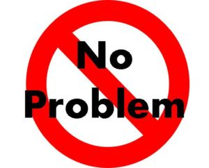 """Why """"No Problem"""" is a Problem"""
