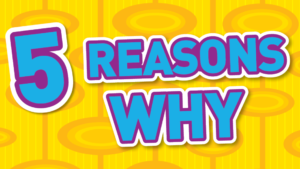 You Asked me Why? Here are 5 Reasons